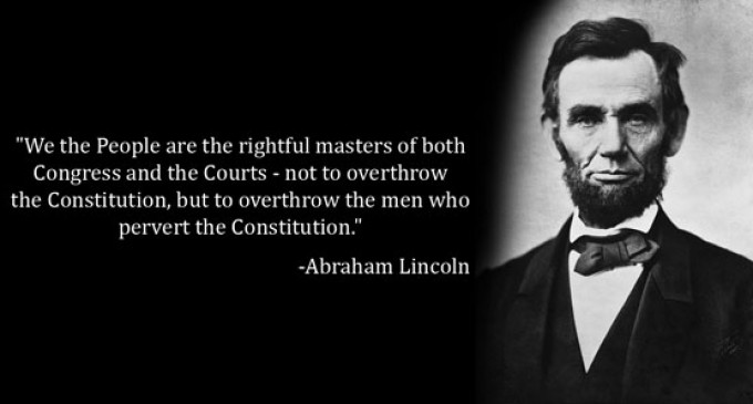 """We the People are the rightful masters of both Congress and the Courts…"" Abraham Lincoln"