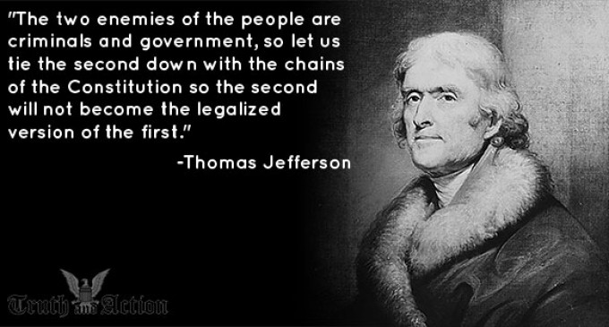 "Thomas Jefferson: ""The two enemies of the people are criminals and government…"""